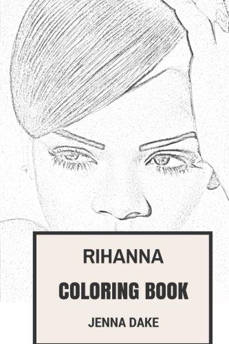 Rihanna Coloring Book: Powerful Woman Vocal Pop and Hip Hop Beautifull Rihanna Inspired Adult Coloring Book (Coloring Book for Adults)