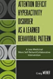 Attention Deficit Hyperactivity Disorder as a Learned Behavioral Pattern, Craig Wiener, 0761838090