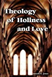 Theology of Holiness and Love, Kenneth E. Jones, 1933304979
