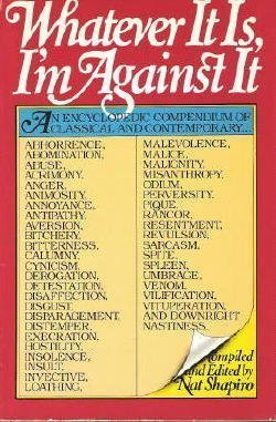 Whatever It Is, I'm Against It: An Encyclopedia of Classical and Contemporary Abhorrence, ...