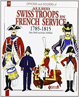 THE SWISS IN FRENCH SERVICE: 1785-1815 (Officers and Soldiers of) by Didier Davin (2012-12-01)