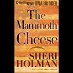 The Mammoth Cheese | Sheri Holman
