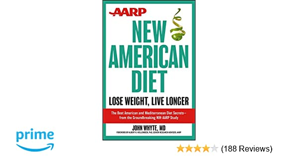 Aarp New American Diet Lose Weight Live Longer John Whyte Md Mph