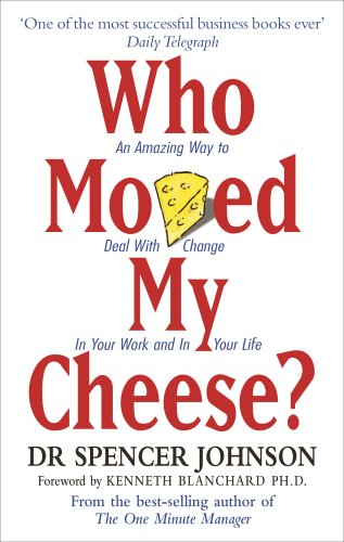 Who Moved My Cheese: An Amazing Way to Deal with Change in Y...
