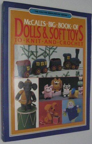 McCall's Big Book of Dolls and Soft Toys to Knit and Crochet (The Chilton needlework series)