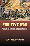Punitive War: Confederate Guerrillas and Union Reprisals (Modern War Studies)