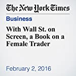 With Wall St. on Screen, a Book on a Female Trader   Alessandra Stanley