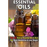Essential Oils: Top 30 Natural Essential Oils to Burn Fat, Boost Metabolism & Lose Weight (Essential Oils, Essential Oils Recipes, Essential Oils Guide, Essential Oils Books)
