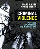 Criminal Violence : Patterns, Causes, and Prevention, Riedel, Marc and Welsh, Wayne N., 0199386137