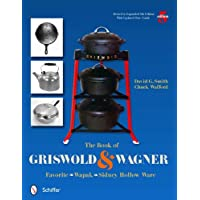 The Book of Griswold & Wagner: Favorite * Wapak * Sidney Hollow Ware: Revised & Expanded 5th Edition