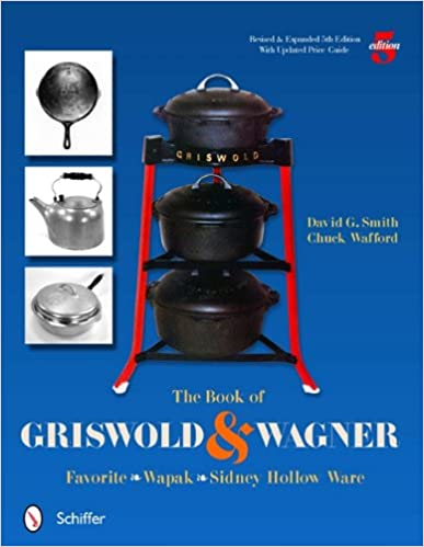 Iphone books pdf téléchargement gratuit The Book of Griswold and Wagner: Favorite Wapak, Sidney Hollow Ware PDF by David G. Smith