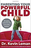 Parenting Your Powerful Child, Kevin Leman, 080072366X