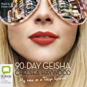 The 90-Day Geisha Audiobook by Chelsea Haywood Narrated by Eloise Oxer