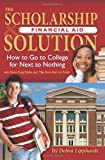 The Scholarship & Financial Aid Solution: How to Go to College for Next to Nothing with Short Cuts, Tricks, and Tips from Start to Finish by Debra Lipphardt (2007-01-12)