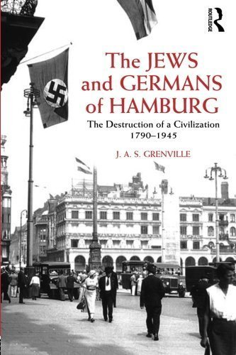 The Jews and Germans of Hamburg: The Destruction of a Civilization 1790-1945 by J A S Grenville - Hamburg Germans And Jews Of