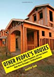 Other People's Houses: How Decades of Bailouts, Captive Regulators, and Toxic Bankers Made Home Mortgages a Thrilling Business
