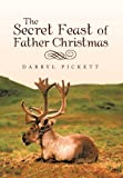 The Secret Feast of Father Christmas, Darryl Pickett, 1475955197