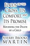 Focus on the Cross, Its Comfort, and Its Promise, Sherry Brooks Martin, 1456012231