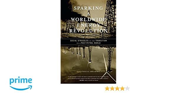 Sparking a worldwide energy revolution : social struggles in the transition to a post-petrol world