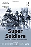 img - for Super Soldiers: The Ethical, Legal and Social Implications (Emerging Technologies, Ethics and International Affairs) book / textbook / text book