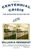 Centennial Crisis, William H. Rehnquist, 0375713212