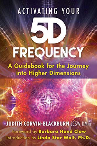 Activating Your 5D Frequency: A Guidebook for the Journey into Higher Dimensions - $18.00