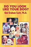 Do You Look Like Your Dog?, Gini Graham Scott, 0595453104