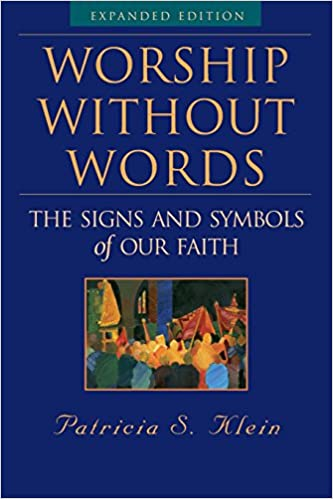Worship Without Words The Signs And Symbols Of Our Faith Expanded