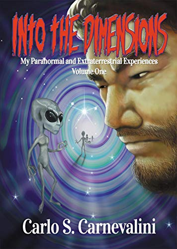 Into The Dimensions My Paranormal And Extraterrestrial Experiences Volume One