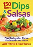 img - for 150 Best Dips and Salsas: Plus Recipes for Chips, Flatbreads and More book / textbook / text book
