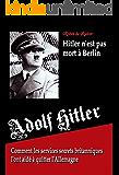 Adolf Hitler n'est pas mort à Berlin - Comment les services secrets britanniques l'ont aidé à quitter l'Allemagne (French Edition)