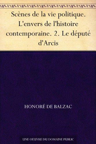 Scènes de la vie politique. L'envers de l'histoire contemporaine. 2. Le député d'Arcis (French Edition)
