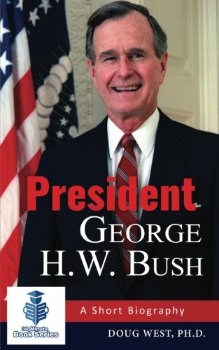 President George H  W  Bush  A Short Biography  30 Minute Book Series   Volume 20