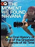 The Moment We Found Nirvana: An Oral History of One of the Greatest Bands of All Time (Kindle Single) (GQ Books Book 2)