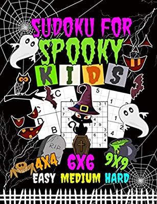 Sudoku Logic Puzzles for Spooky Kids: 150 Easy, Medium, and Hard Levels with Letters or Numbers on 4x4, 6x6 and 9x9 Grids (Halloween Activity Books Vol 1)