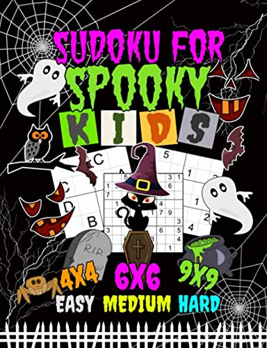 Sudoku Logic Puzzles for Spooky Kids: 150 Easy, Medium, and Hard Levels with Letters or Numbers on 4x4, 6x6 and 9x9 Grids (Halloween Activity Books Vol 1) -