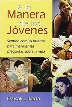 Book's Cover of Ikeda, D: La manera de los jóvenes: Sentido Común Budista Para Manejar Las Preguntas Sobre La Vida (Español) Tapa blanda – 1 marzo 2003