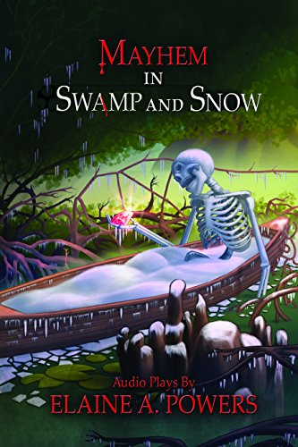 Mayhem in Swamp and Snow: Audio Plays por Elaine A. Powers