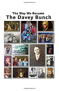 The Way We Became The Davey Bunch: The Davidson Family Ancestry Legacy Over The Generations Expanded Edition