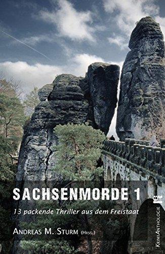 Sachsenmorde 1: 13 packende Thriller aus dem Freistaat
