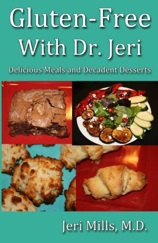Books : Gluten-Free With Dr. Jeri: Delicious Meals and Decadent Desserts