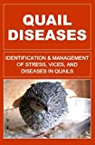 Quail Diseases: Identification And Management Of Stress, Vices, And Diseases In Quails