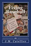 Fixing Baseball, J. Catellier, 1470146509