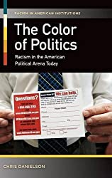 The Color of Politics: Racism in the American Political Arena Today (Racism in American Institutions)