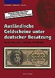 Ausländische Geldscheine unter deutscher Besatzung im Ersten und Zweiten Weltkrieg: Die Ergänzung zum Rosenberg-Katalog, dem meistverkauften Banknotenkatalog in Europa