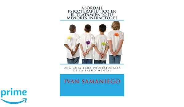 Abordaje psicoterapeutico en el tratamiento de menores infractores: Una guia para profesionales de la salud mental (Spanish Edition): Sir Ivan Anatti ...