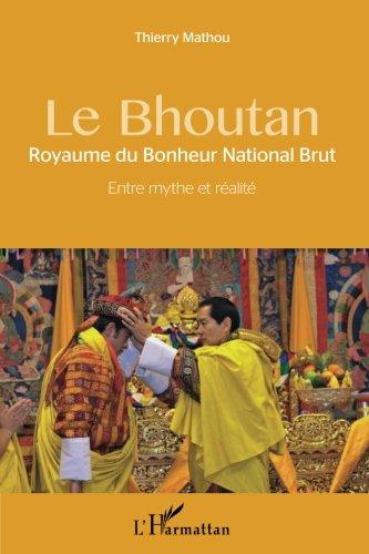 Le Bhoutan: Royaume du Bonheur National Brut - Entre mythe et réalité (French Edition)