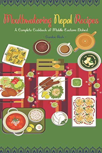 Mouthwatering Nepal Recipes: A Complete Cookbook of Middle-Eastern Dishes! by Gordon Rock