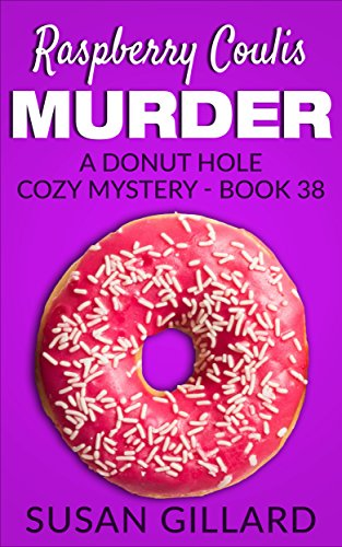 Raspberry Coulis Murder: A Donut Hole Cozy - Book 38