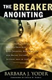 Breaker Anointing, The: Discover How Our Gate-Crashing, Wall-Breaking God Brings Victory to Ev